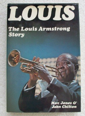 Louis: The Louis Armstrong Story, 1900-1971, Max Jones; John Chilton