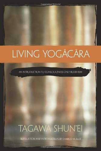 Download Living Yogacara: An Introduction to Consciousness-Only Buddhism pdf epub