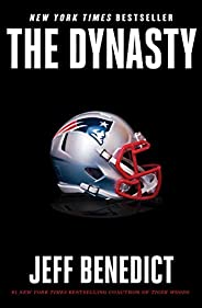 The Dynasty: The Inside Story of the NFL's Most Successful and Controversial Franc