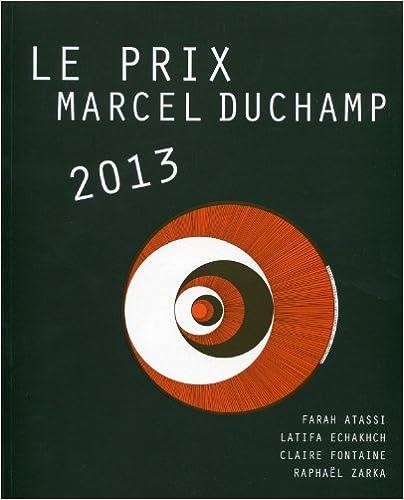 Livre gratuits Le Prix Marcel Duchamp 2013 : Farah Atassi, Latifa Echakhch, Claire Fontaine, Raphaël Zarka pdf