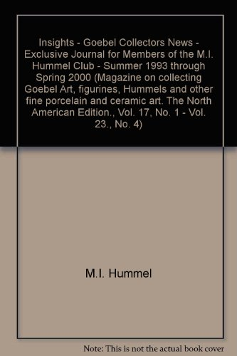 Insights - Goebel Collectors News - Exclusive Journal for Members of the M.I. Hummel Club - Summer 1993 through Spring 2000 (Magazine on collecting Goebel Art, figurines, Hummels and other fine porcelain and ceramic art. The North American Edition., Vol. 17, No. 1 - Vol. 23., No. 4)