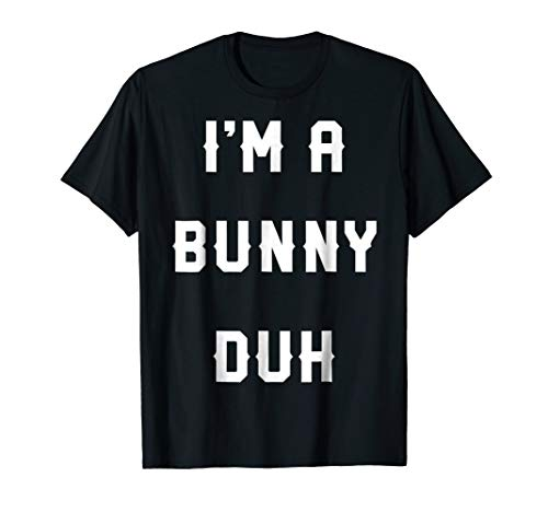 Halloween Easy Bunny Costume Shirts, I'm A Bunny Duh