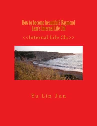 How to become beautiful? Raymond Lam's Internal Life Chi: <<Internal Life Chi>> (Volume 17)