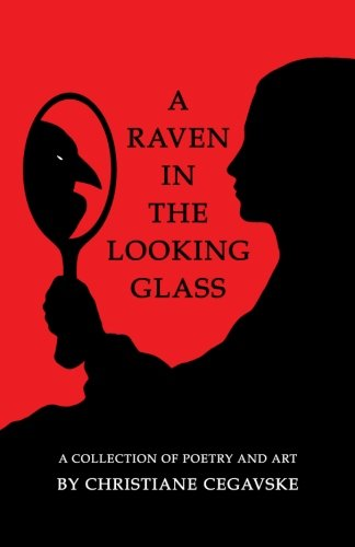 A Raven in the Looking Glass: A Collection of Poetry and Art