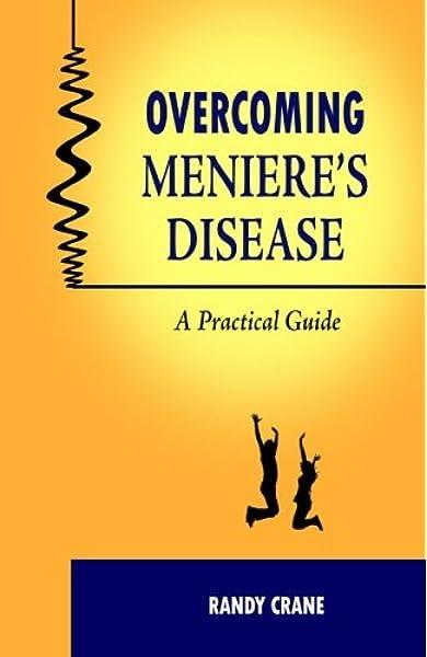 Overcoming Meniere S Disease A Practical Guide Crane Randy 9780983592518 Amazon Com Books