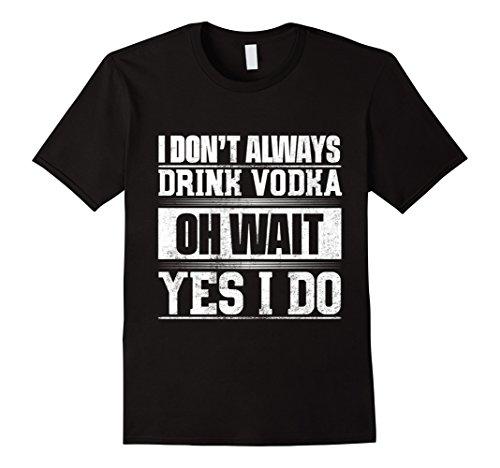 Mens I Don't Always Drink Vodka ...Oh Wait, Yes I Do T-shirt XL (Yes Vodka)