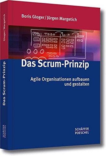 Das Scrum-Prinzip: Agile Organisationen aufbauen und gestalten Gebundenes Buch – 10. März 2014 Boris Gloger Jürgen Margetich Schäffer Poeschel 3791032895