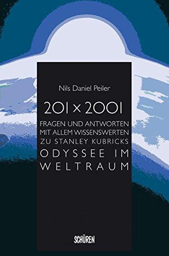 201 x 2001: Fragen und Antworten mit allem Wissenswerten zu Stanley Kubricks Odyssee im Weltraum Taschenbuch – 1. Februar 2018 Nils Daniel Peiler Schüren Verlag GmbH 3894728485 Film