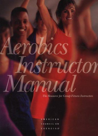 Aerobics Instructor Manual: The Resource for Fitness Professionals
