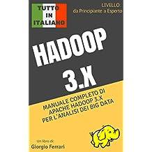 HADOOP 3.X - Analisi dei Big Data con Apache Hadoop 3.x: La guida completa in italiano sul principale ecosistema di analisi dei Big Data (Livello: da principiante ... a utente intermedio) (Italian Edition)