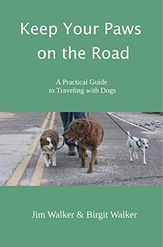 Keep Your Paws on the Road: A Practical Guide to Traveling with Dogs by [Walker, Birgit , Walker, Jim ]