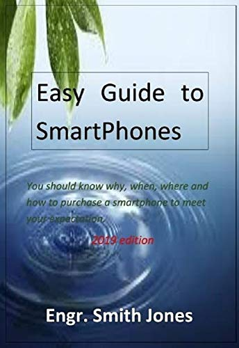 - Easy Guide To Smartphones: You should know why, when, where and how to purchase a smartphone to meet your expectations.