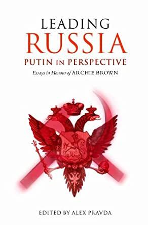 archie brown essay honor in in leading perspective putin russia