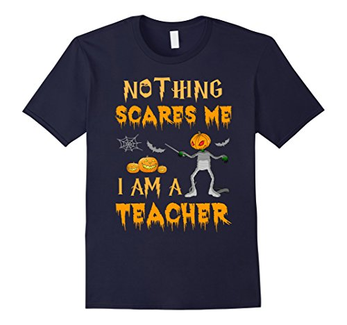 Best College Halloween Costume Ideas Guys (Mens Halloween Nothing Scares Me I'm A Teacher T-Shirt Large Navy)