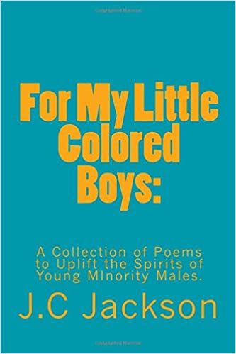 amazoncom for my little colored boys a collection of poems to uplift the spirits for young males of minorities 9781986125673 jc jackson books