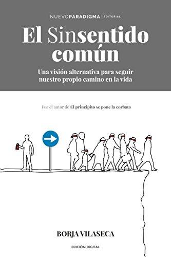 El sinsentido común: Una visión alternativa para seguir nuestro propio camino en la vida (Spanish Edition)