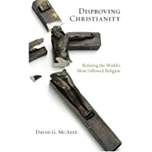 Disproving Christianity: Refuting the World's Most Followed Religion