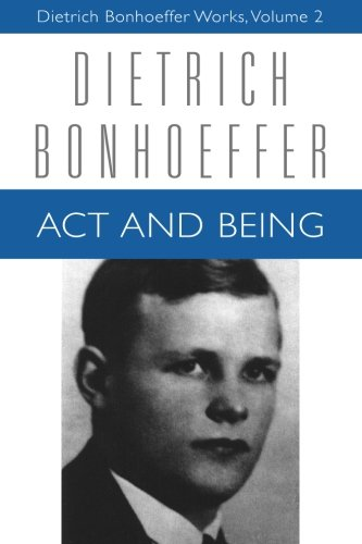 Act and Being: Transcendental Philosophy and Ontology in Systematic Theology (Dietrich Bonhoeffer Works, Vol. 2) (Volume 2)