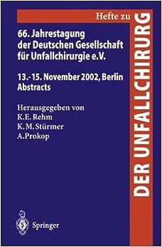 66. Jahrestagung der Deutschen Gesellschaft für Unfallchirurgie e.V.: 13.-16. November 2002, Berlin, Abstracts (Hefte zur Zeitschrift 'Der Unfallchirurg') (German Edition)