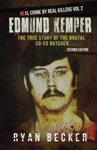 Edmund Kemper: The True Story of The Brutal Co-ed Butcher (Real Crime by Real Killers) (Volume 2)
