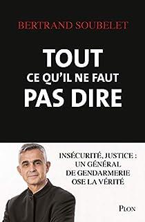 Tout ce qu'il ne faut pas dire: Insécurité, injustice : un général de gendarmerie ose dire la vérité