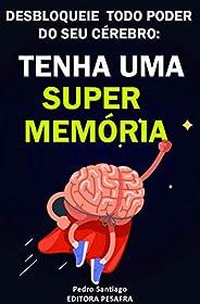 Tenha uma Super Memória: Como melhorar sua memória e concentração tremendamente dentro de 2 semanas e mudar su