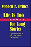 Life Is Too Short for Long Stories, Vondell Prince, 0595780148
