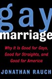 Image of Gay Marriage: Why It Is Good for Gays, Good for Straights, and Good for America
