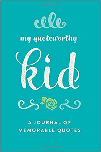 My Quoteworthy Kid A Journal Of Memorable Quotes 60x60 Book 60 Best Memorable Quotes