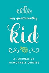 "My Quoteworthy Kid: A Journal Of Memorable Quotes, 6""x9"" Book, 150 Pages, Great For Parents, Elegant Design Paperback"