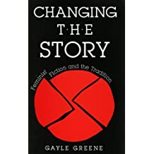 Changing the Story: Feminist Fiction and the Tradition