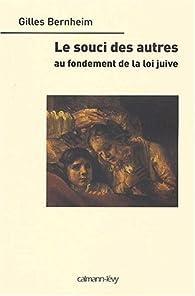 Le Souci des autres : Au fondement de la loi juive par Gilles Bernheim