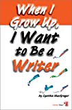 When I Grow Up, I Want to Be a Writer, Cynthia MacGregor, 1894222423