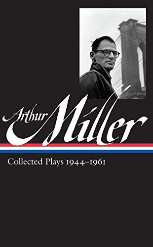 Pdf Arts Arthur Miller: Collected Plays Vol. 1 1944-1961 (LOA #163) (Library of America Arthur Miller Edition)