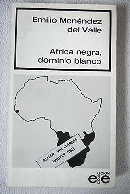 Africa negra, dominio blanco: (un estudio sobre Sud-africa, Namibia, Rhodesia y las colonias portuguesas) (Colección Las Ediciones de El Espejo ...