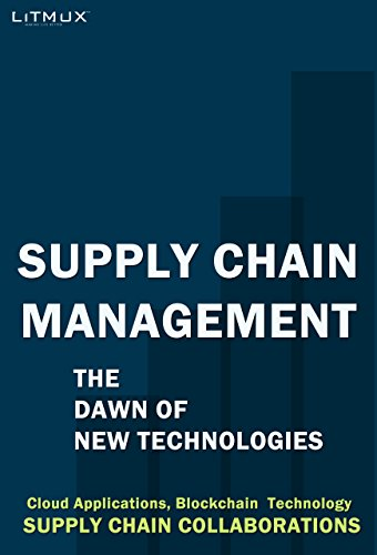 Supply Chain Management: The Dawn Of New Technologies. Supply Chain Collaborations, Cloud Applications, Blockchain  ()