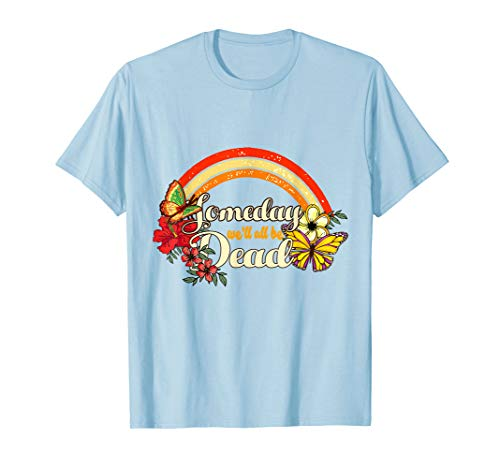 Someday We'Ll All Be Dead Cool Retro Shirt For Halloween T-Shirt
