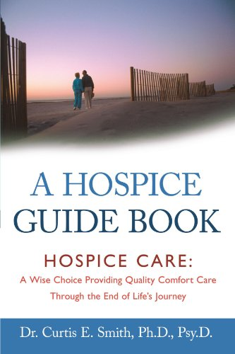 A Hospice Guide Book: Hospice Care: A Wise Choice Providing Quality Comfort Care Through the End of Life's Journey by InspiringVoices