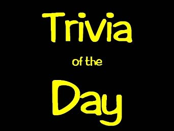 Trivia of the Day
