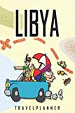 Libya Travelplanner: Travel Diary for Libya. A logbook with important pre-made pages and many free sites for your travel memories. For a present, notebook or as a parting gift