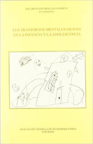 Trastornos Mentales Graves En La Infancia Y La Adolescencia: Amazon.es: Encarnación Mollejo Aparicio (coord.): Libros