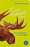 Das kuriose Finnland-Buch: Was Reiseführer verschweigen (Fischer Taschenbibliothek)