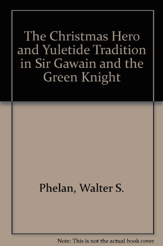 The Christmas Hero and Yuletide Tradition in Sir Gawain and the Green Knight