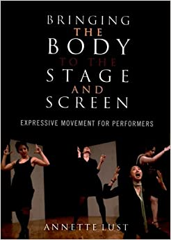 Book Bringing the Body to the Stage and Screen: Expressive Movement for Performers