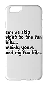 can we skip right to the fun bits... mainly yours and my Iphone 6 plus case
