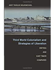 Third World Colonialism and Strategies of Liberation: Eritrea and East Timor Compared