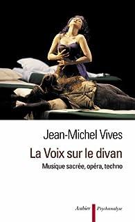 La Voix sur le divan : Musique sacrée, opéra, techno par Jean-Michel Vivès