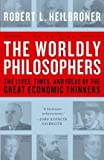 img - for [ The Worldly Philosophers: The Lives, Times, and Ideas of the Great Economic Thinkers (Revised) [ THE WORLDLY PHILOSOPHERS: THE LIVES, TIMES, AND IDEAS OF THE GREAT ECONOMIC THINKERS (REVISED) ] By Heilbroner, Robert L ( Author )Aug-10-1999 Paperback book / textbook / text book
