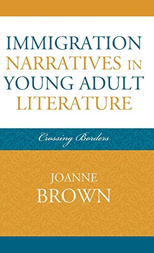 Immigration Narratives in Young Adult Literature: Crossing Borders (Studies in Young Adult Literature)