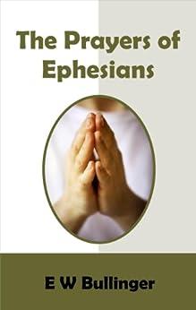 The Prayers of Ephesians by [Bullinger, E W]